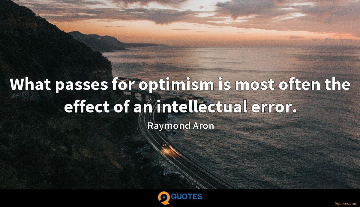 What passes for optimism is most often the effect of an intellectual error.