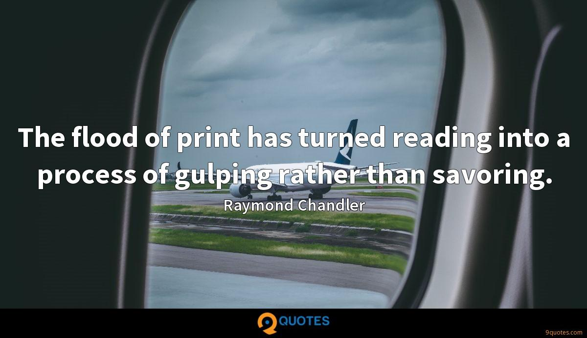 The flood of print has turned reading into a process of gulping rather than savoring.
