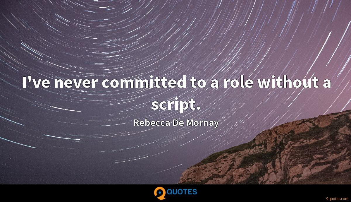 I've never committed to a role without a script.