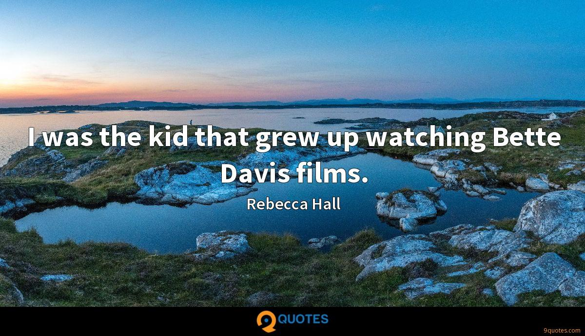 I was the kid that grew up watching Bette Davis films.