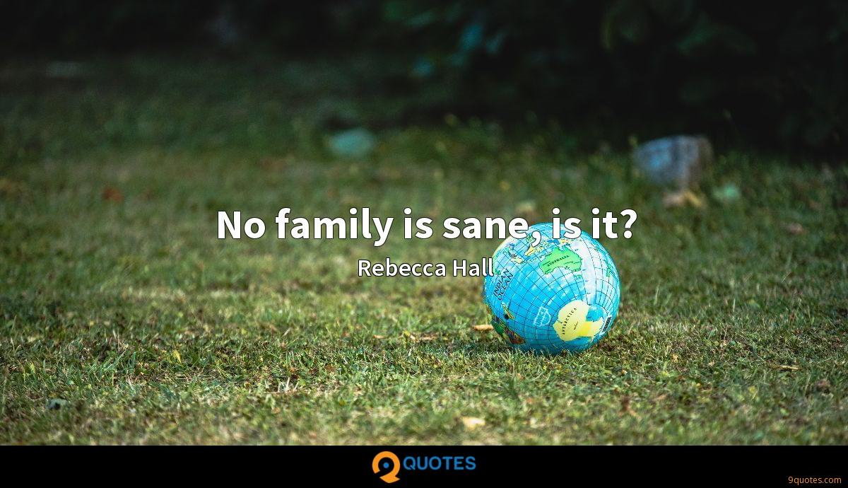 No family is sane, is it?