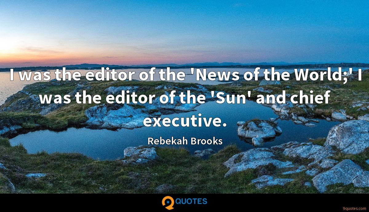 I was the editor of the 'News of the World;' I was the editor of the 'Sun' and chief executive.
