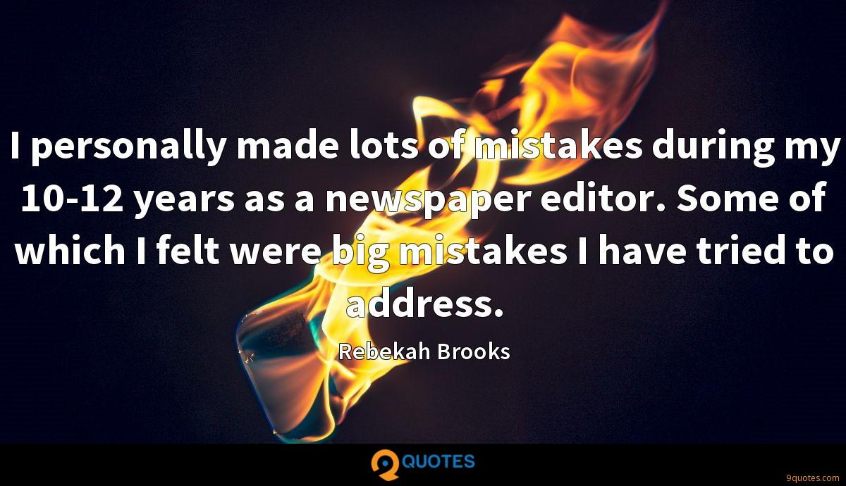 I personally made lots of mistakes during my 10-12 years as a newspaper editor. Some of which I felt were big mistakes I have tried to address.