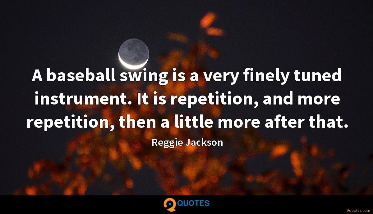 A baseball swing is a very finely tuned instrument. It is repetition, and more repetition, then a little more after that.