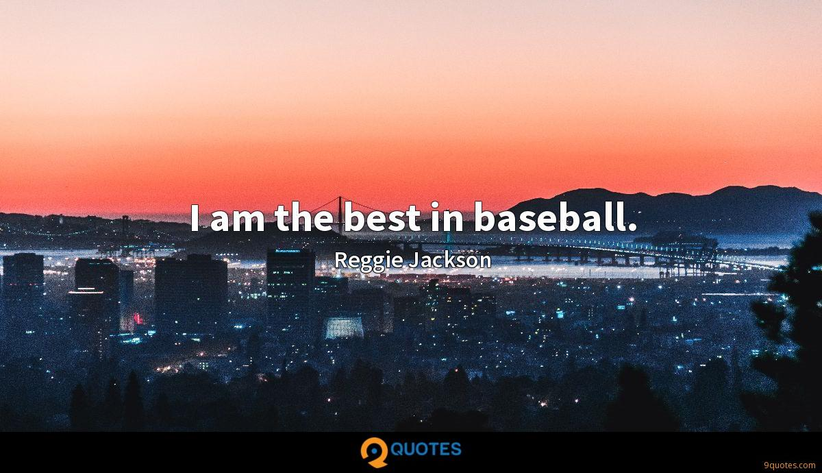 I am the best in baseball.