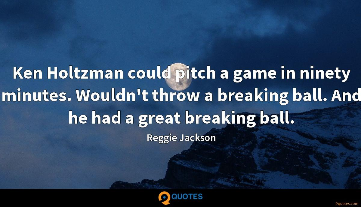 Ken Holtzman could pitch a game in ninety minutes. Wouldn't throw a breaking ball. And he had a great breaking ball.