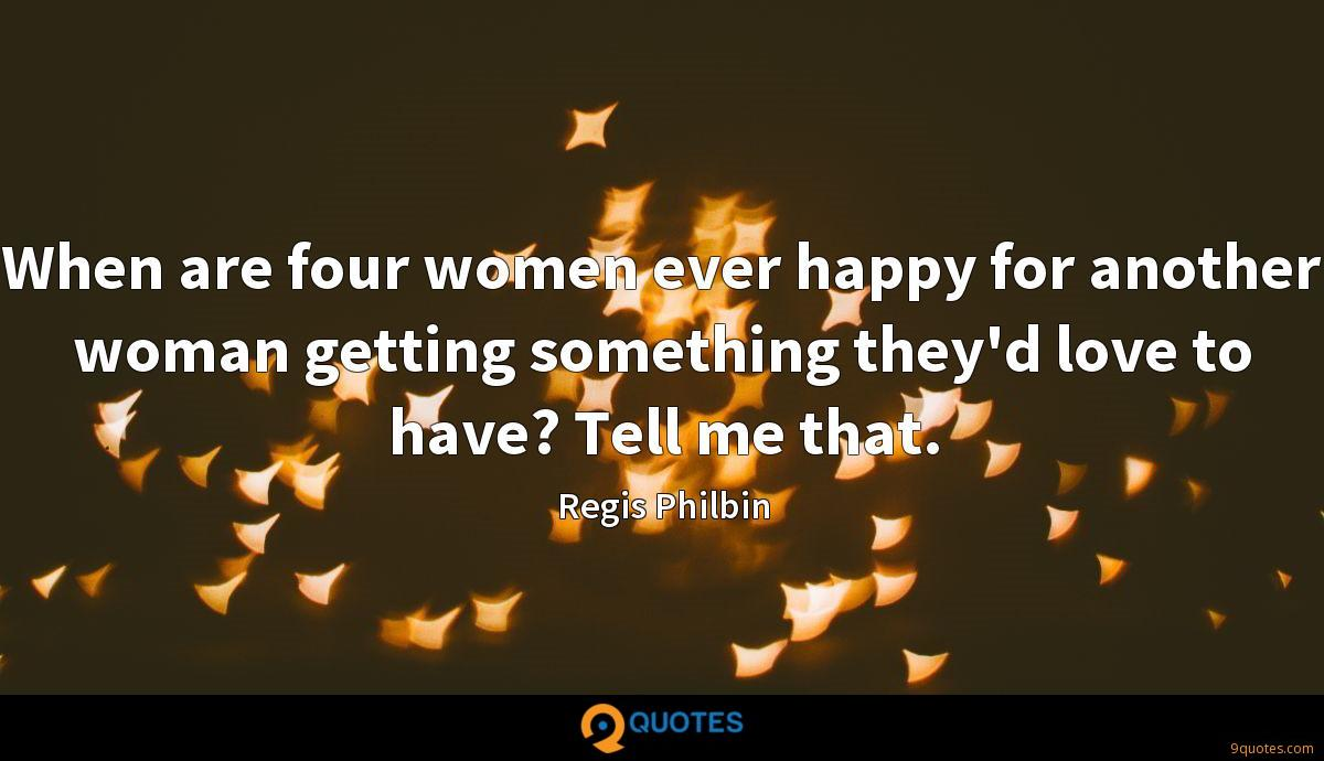 When are four women ever happy for another woman getting something they'd love to have? Tell me that.