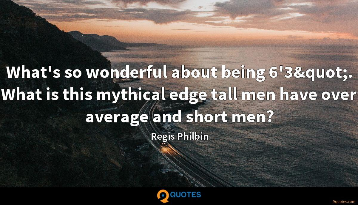 "What's so wonderful about being 6'3"". What is this mythical edge tall men have over average and short men?"