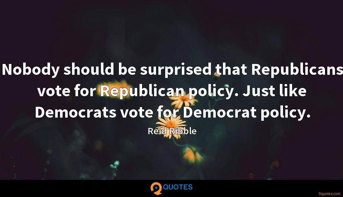 Nobody should be surprised that Republicans vote for Republican policy. Just like Democrats vote for Democrat policy.