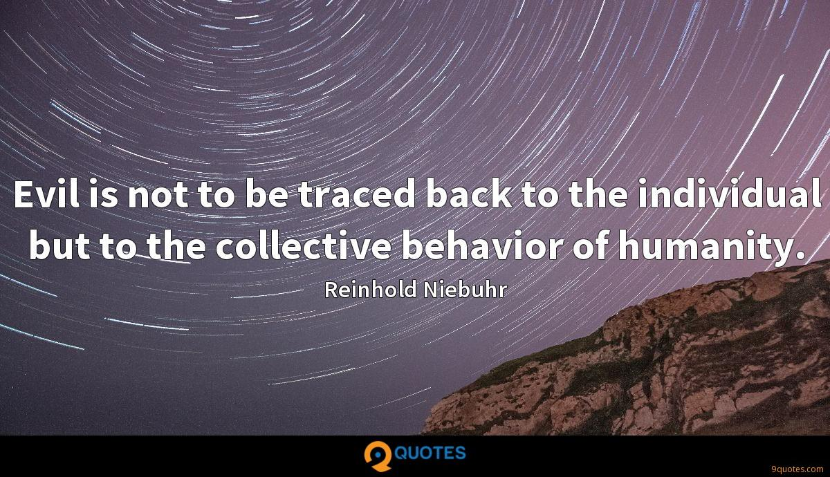 Evil is not to be traced back to the individual but to the collective behavior of humanity.