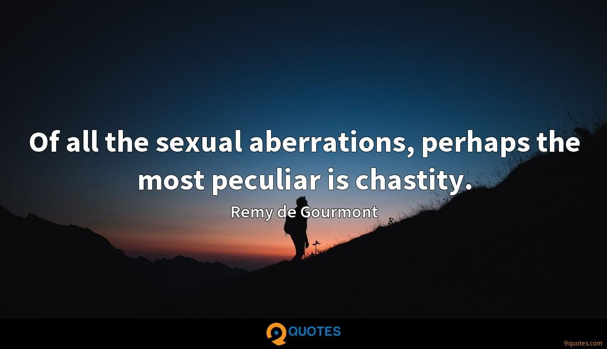 Of all the sexual aberrations, perhaps the most peculiar is chastity.