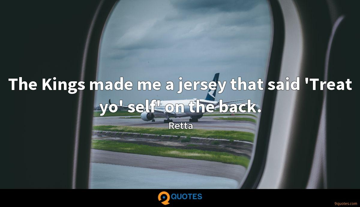 The Kings made me a jersey that said 'Treat yo' self' on the back.
