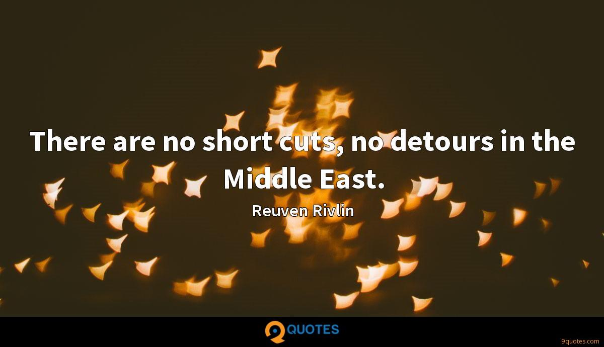 There are no short cuts, no detours in the Middle East.