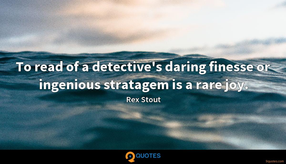 To read of a detective's daring finesse or ingenious stratagem is a rare joy.