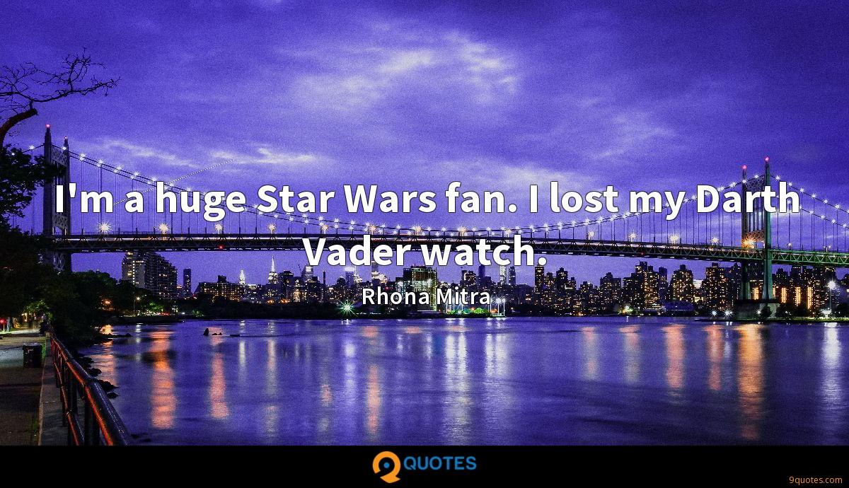 I'm a huge Star Wars fan. I lost my Darth Vader watch.