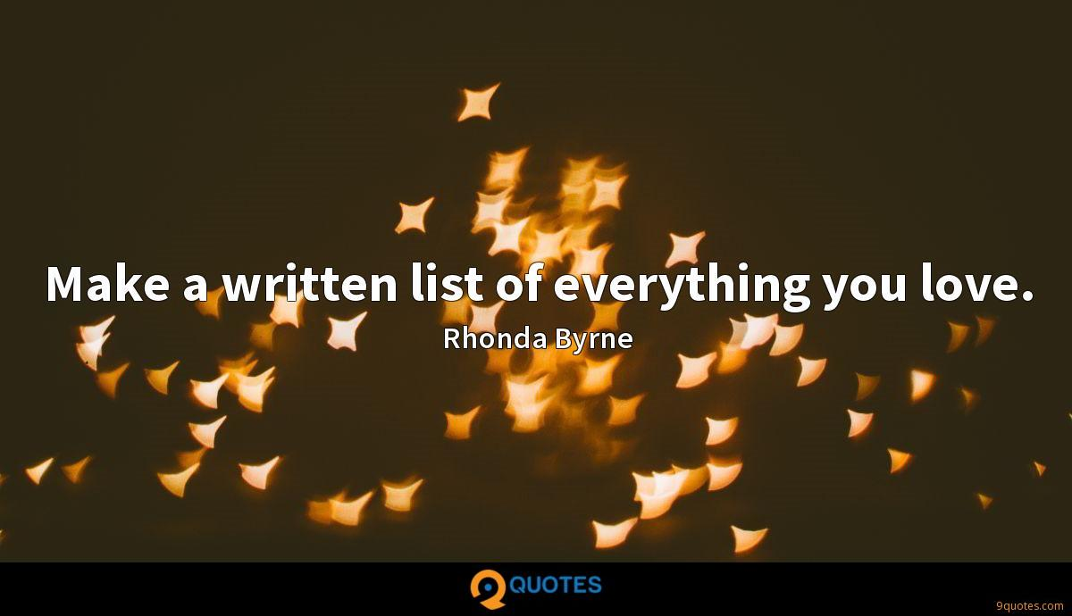 Make a written list of everything you love.