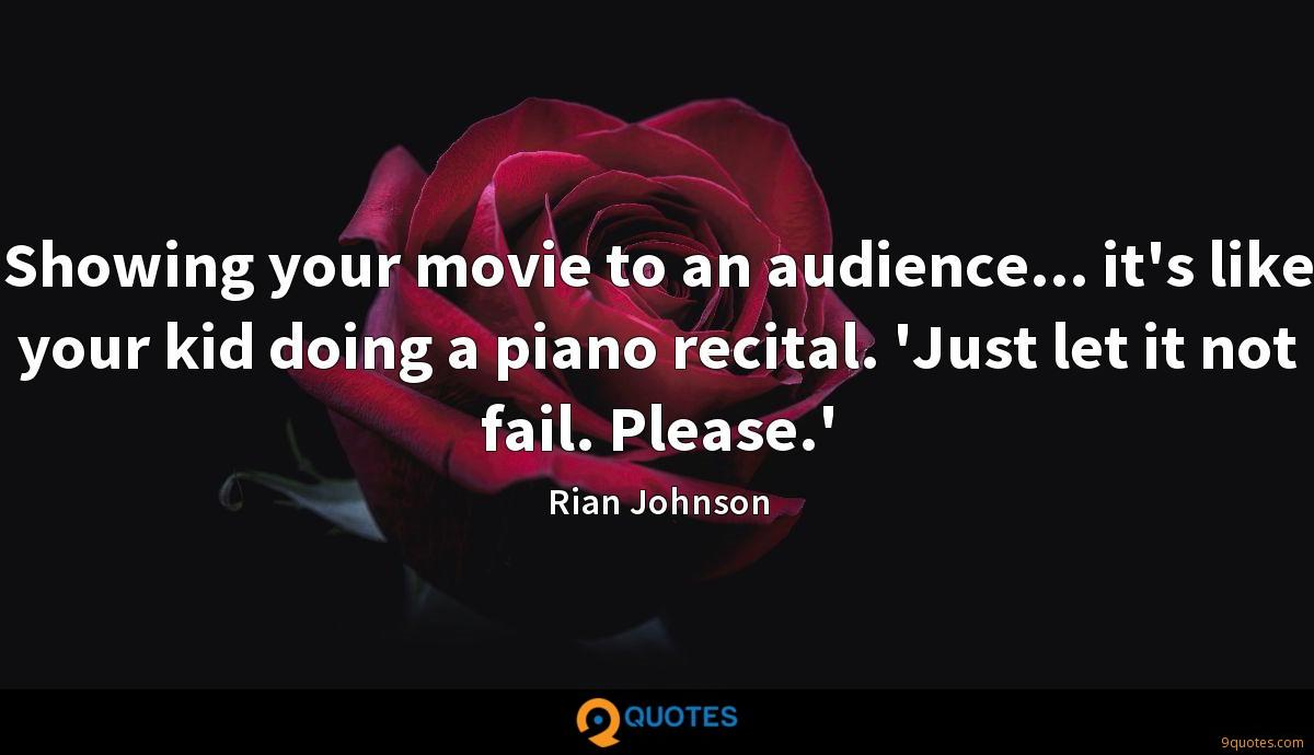 Showing your movie to an audience... it's like your kid doing a piano recital. 'Just let it not fail. Please.'