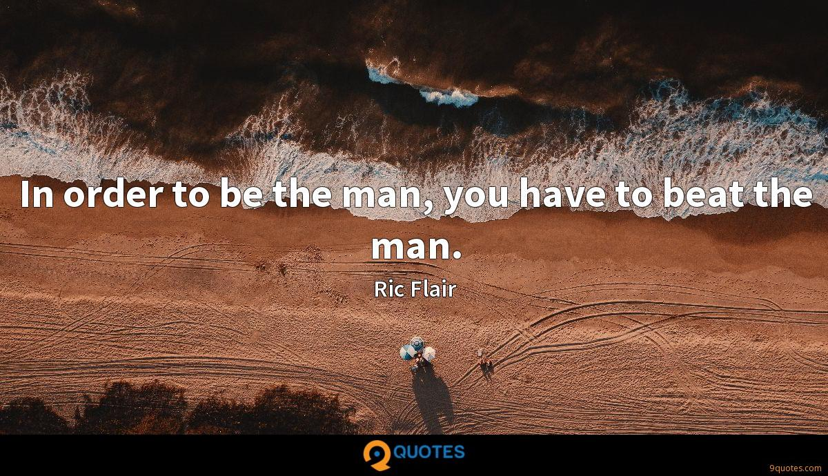 In order to be the man, you have to beat the man.