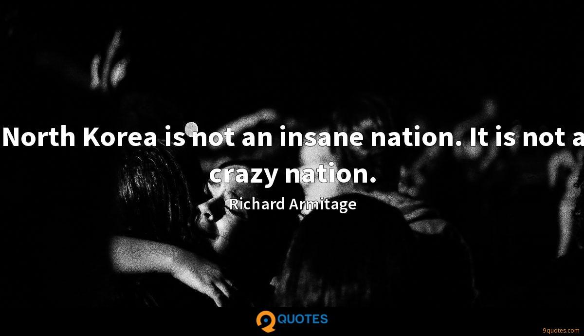 North Korea is not an insane nation. It is not a crazy nation.