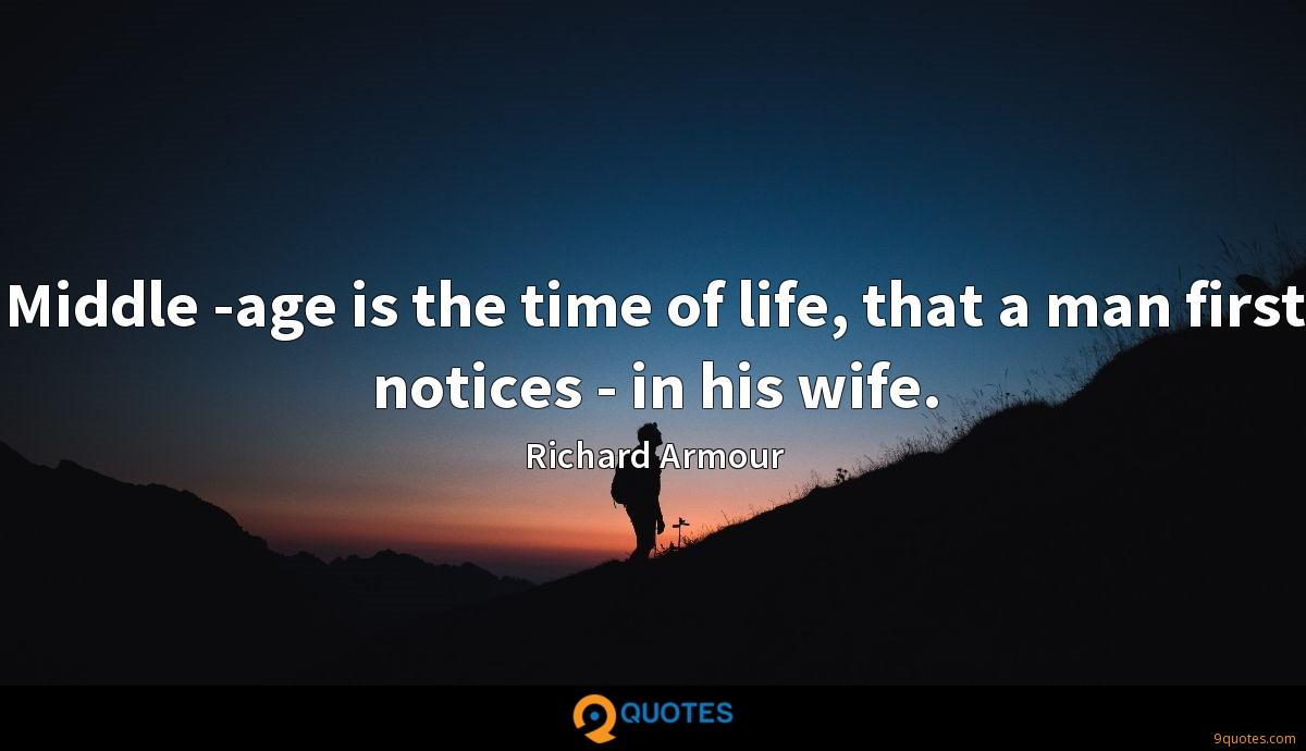 Middle -age is the time of life, that a man first notices - in his wife.