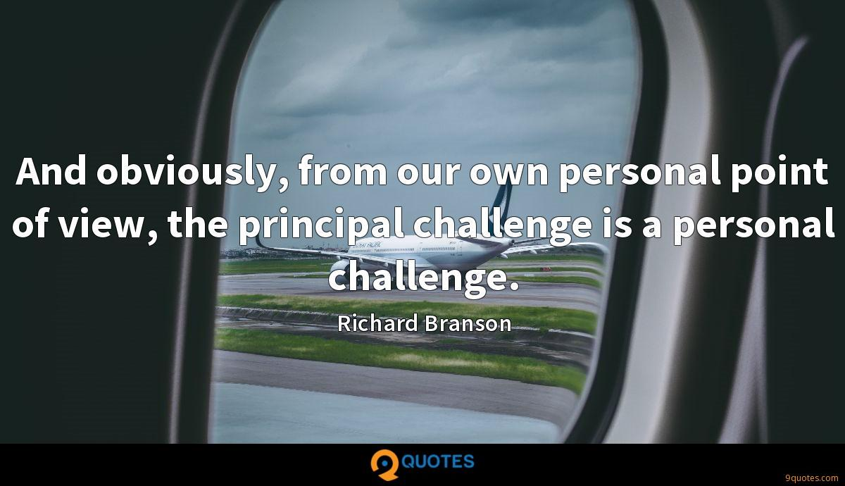And obviously, from our own personal point of view, the principal challenge is a personal challenge.