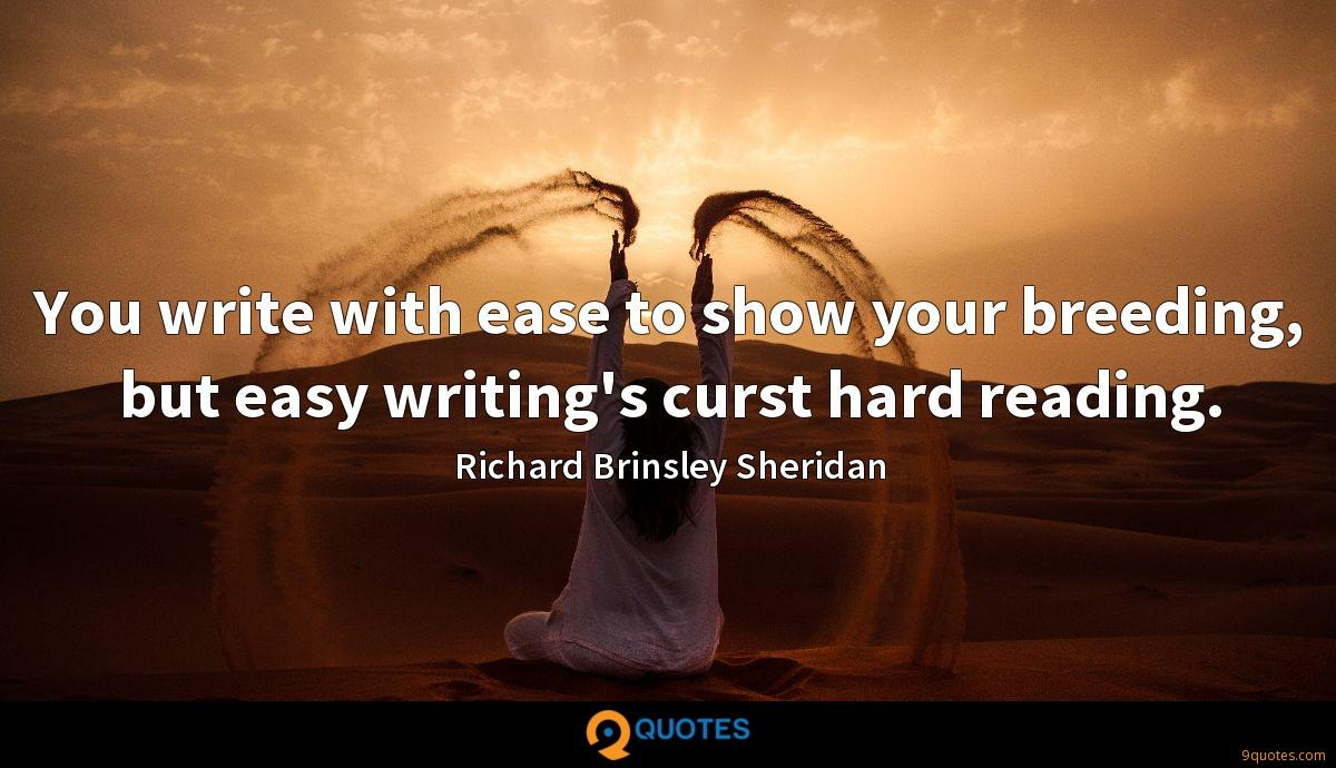 You write with ease to show your breeding, but easy writing's curst hard reading.
