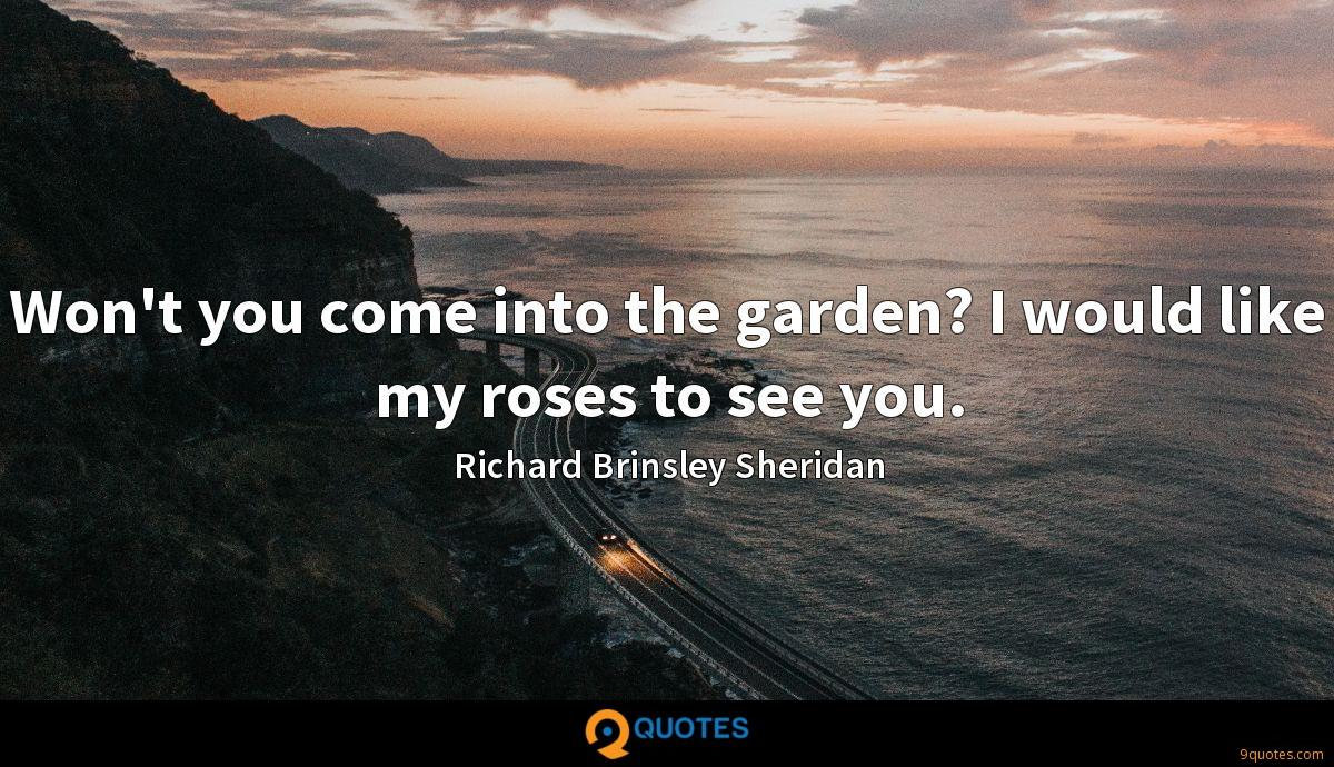 Won't you come into the garden? I would like my roses to see you.