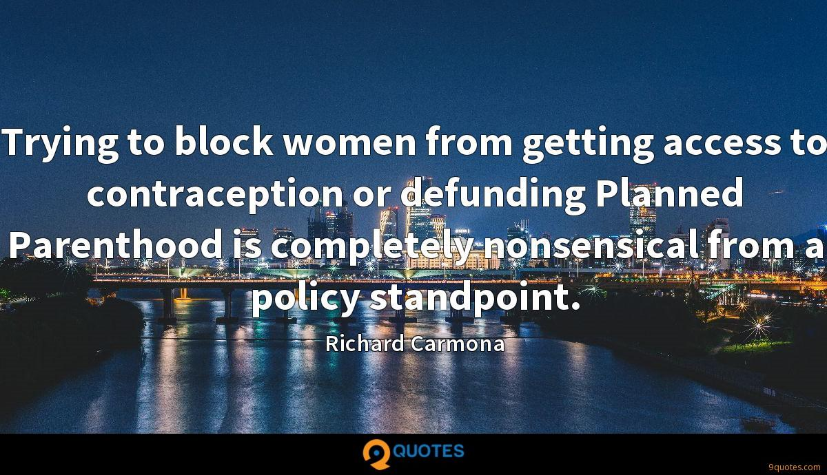 Trying to block women from getting access to contraception or defunding Planned Parenthood is completely nonsensical from a policy standpoint.