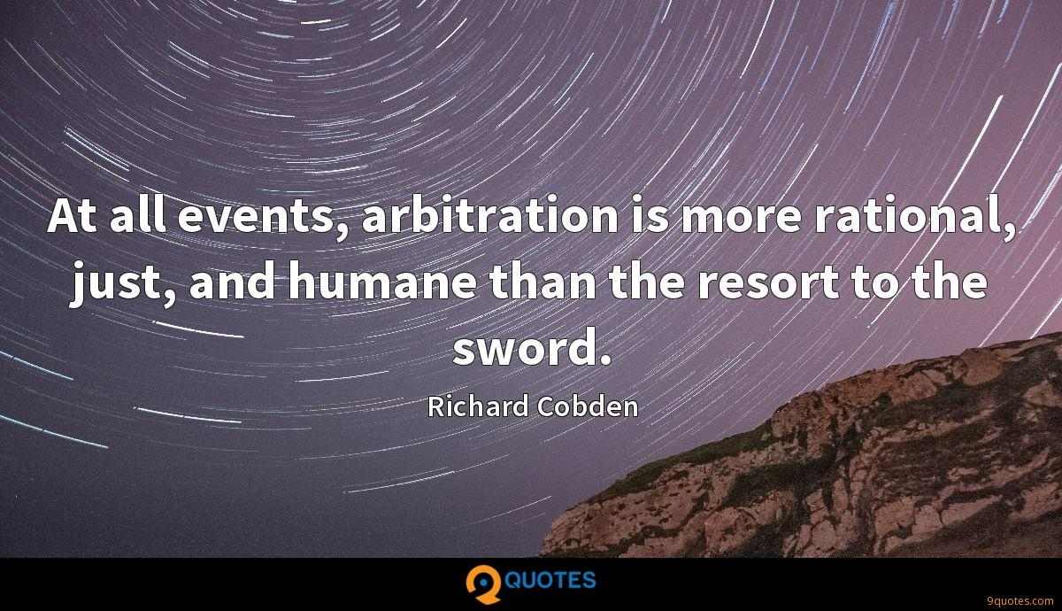 At all events, arbitration is more rational, just, and humane than the resort to the sword.