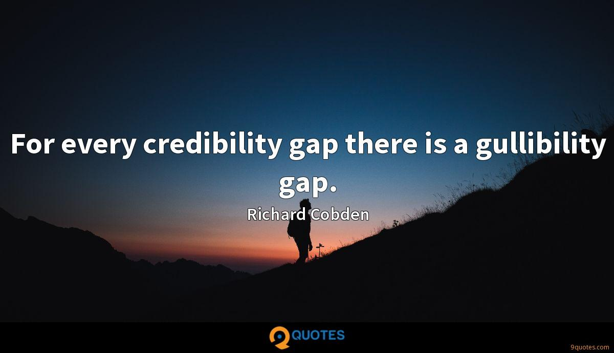 For every credibility gap there is a gullibility gap.