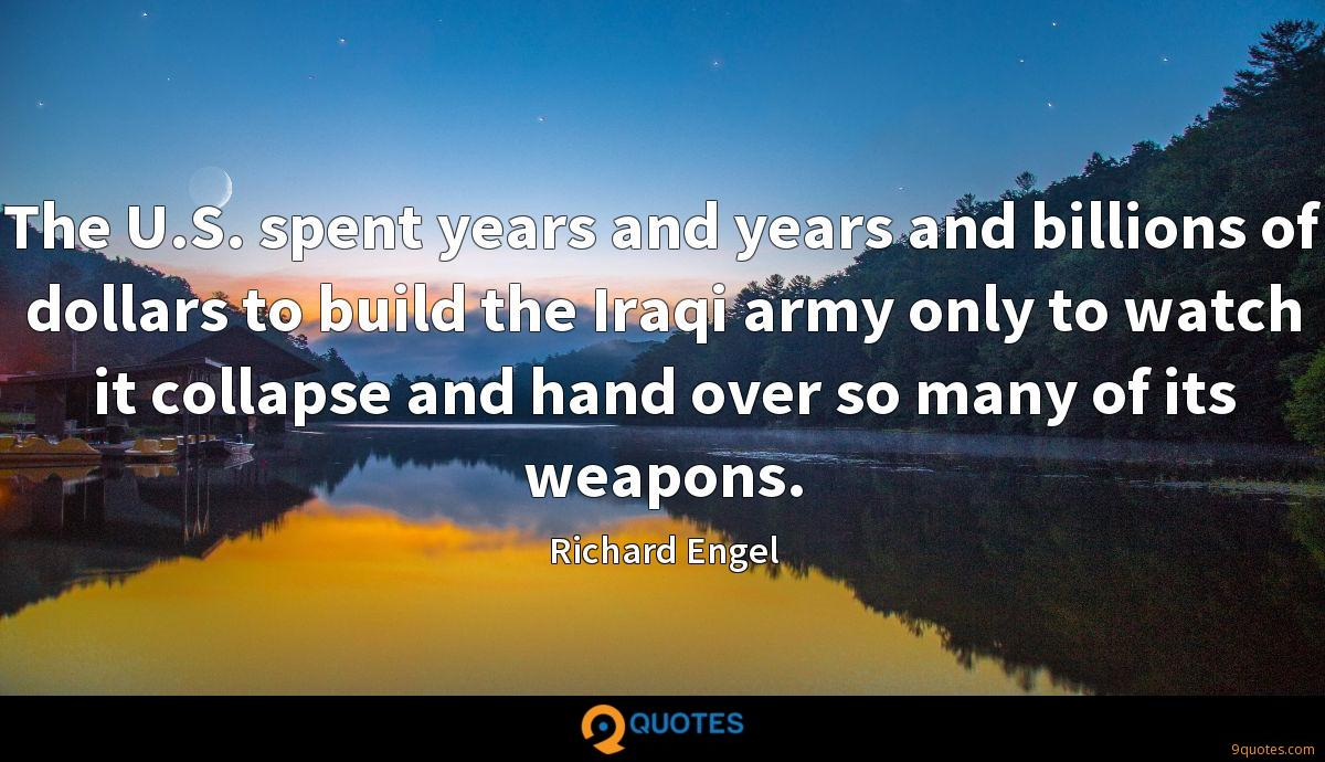 The U.S. spent years and years and billions of dollars to build the Iraqi army only to watch it collapse and hand over so many of its weapons.