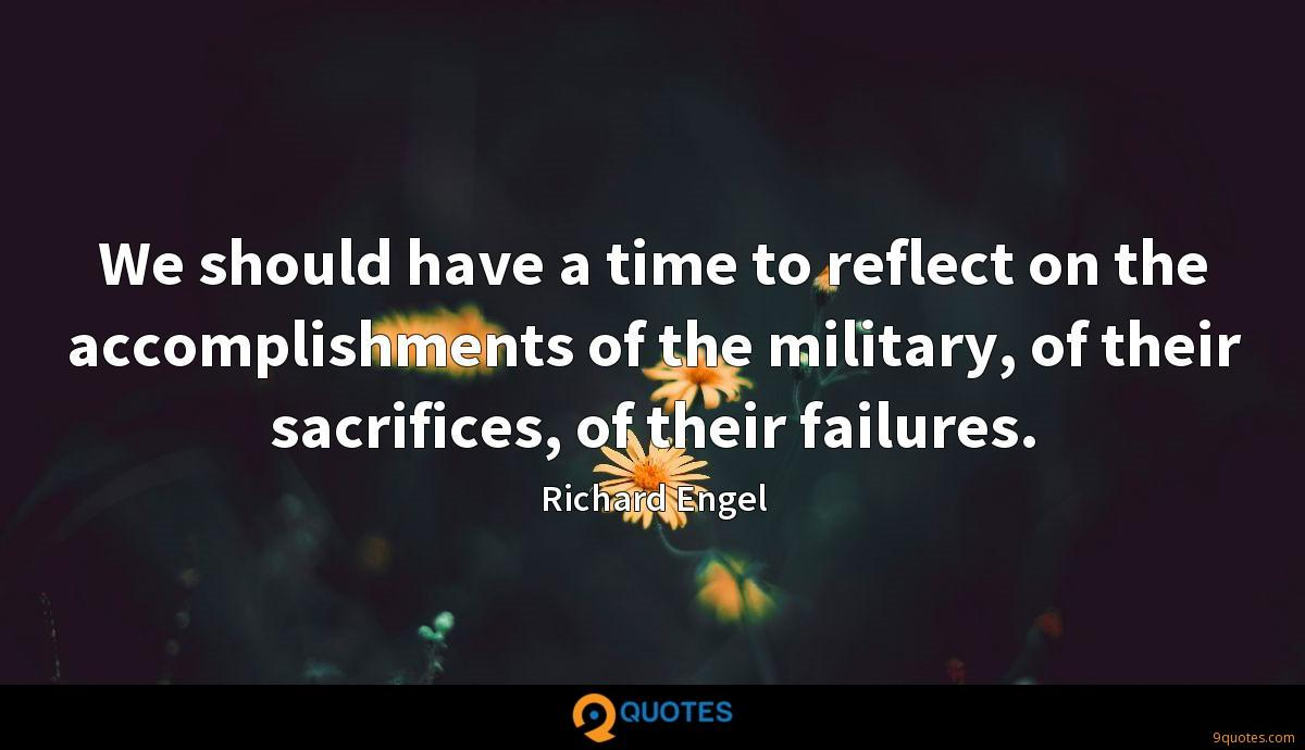We should have a time to reflect on the accomplishments of the military, of their sacrifices, of their failures.