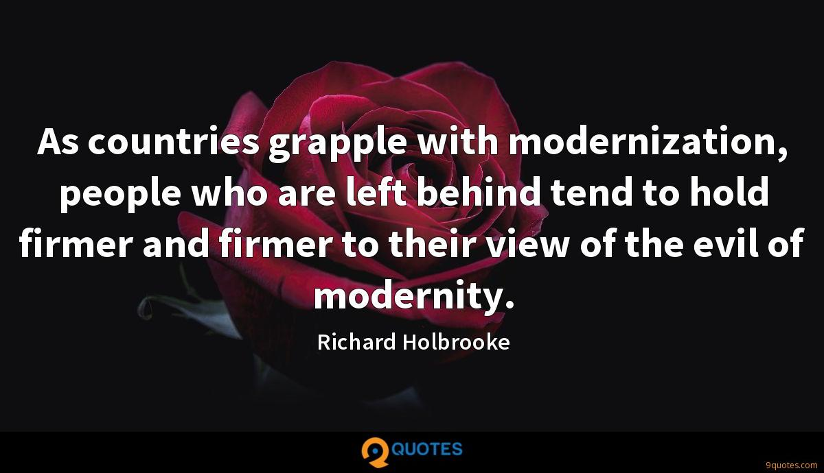 As countries grapple with modernization, people who are left behind tend to hold firmer and firmer to their view of the evil of modernity.