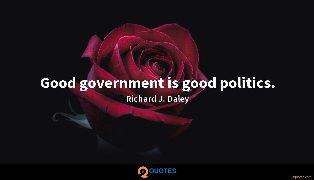Good government is good politics.