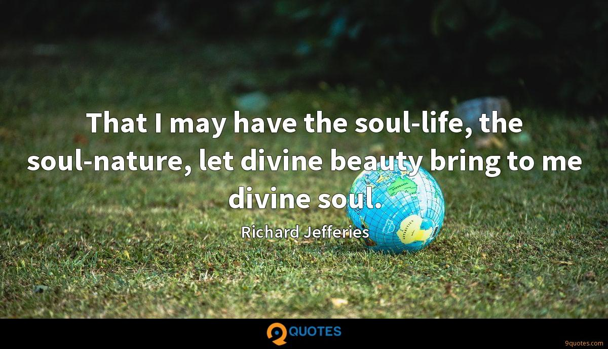 That I may have the soul-life, the soul-nature, let divine beauty bring to me divine soul.