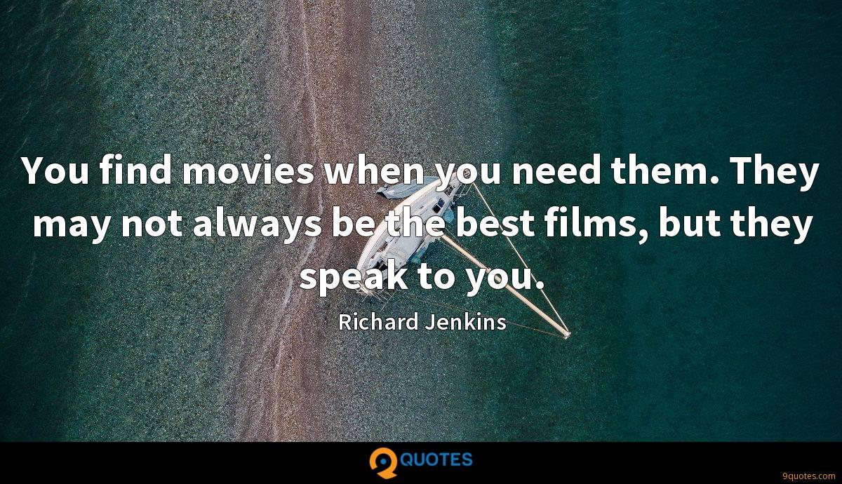 You find movies when you need them. They may not always be the best films, but they speak to you.