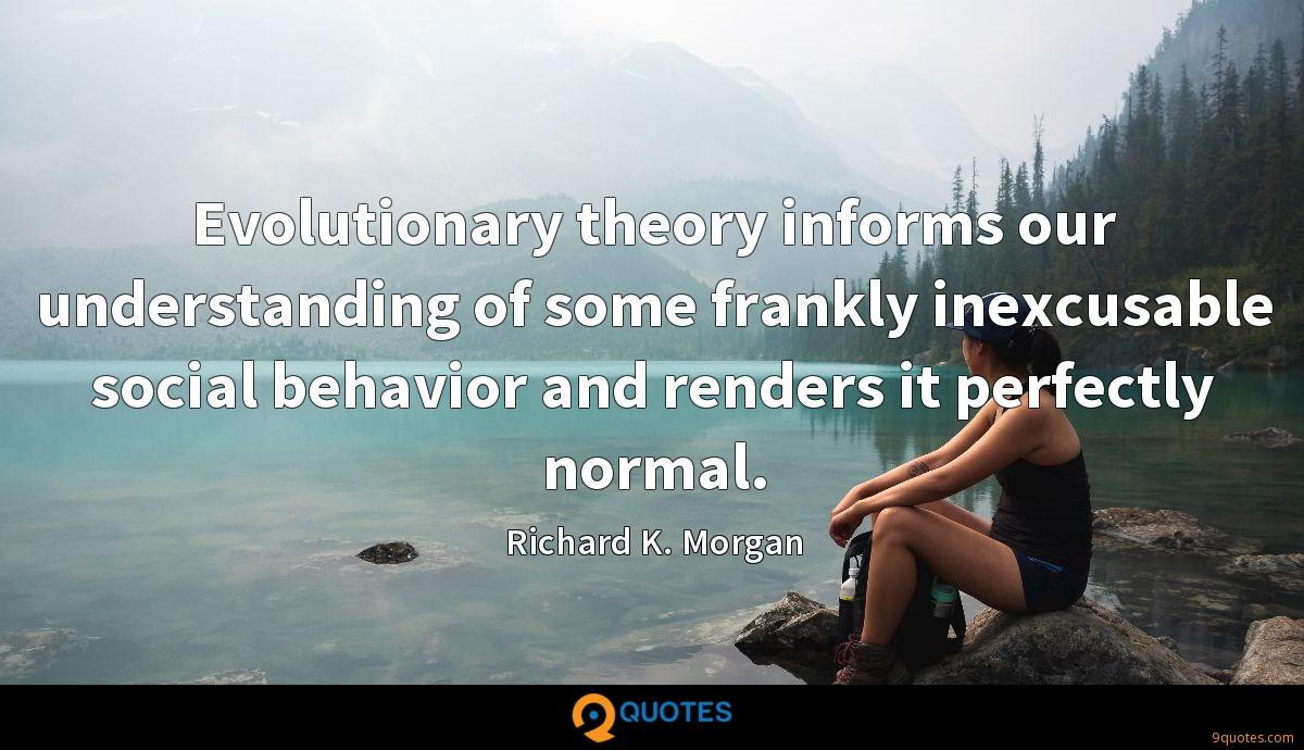 Evolutionary theory informs our understanding of some frankly inexcusable social behavior and renders it perfectly normal.