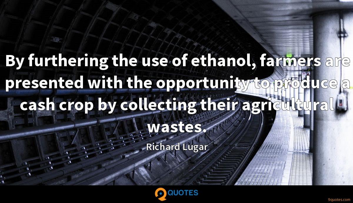 By furthering the use of ethanol, farmers are presented with the opportunity to produce a cash crop by collecting their agricultural wastes.