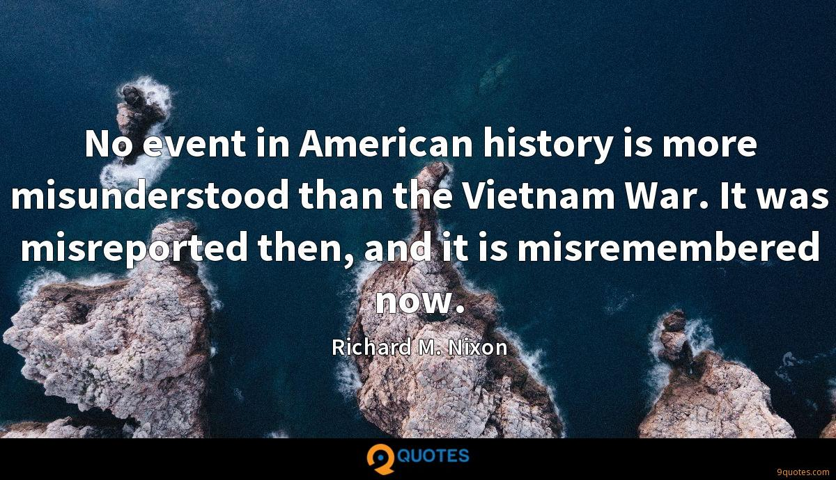 No event in American history is more misunderstood than the Vietnam War. It was misreported then, and it is misremembered now.