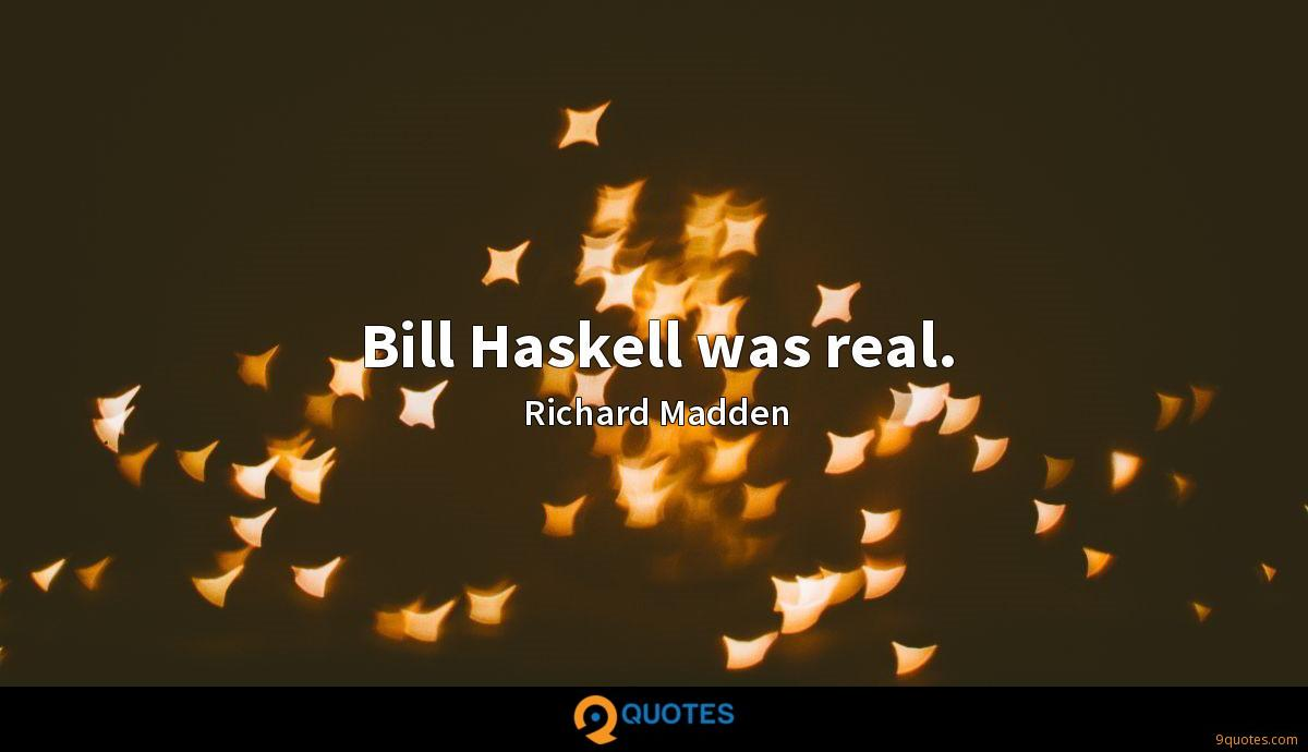 Bill Haskell was real.