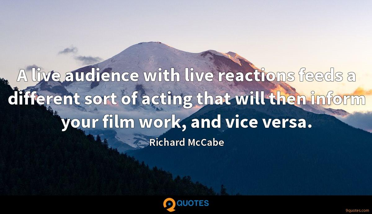 A live audience with live reactions feeds a different sort of acting that will then inform your film work, and vice versa.