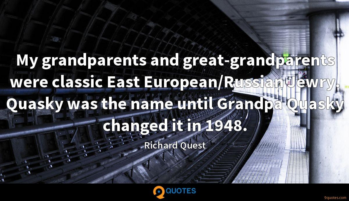 My grandparents and great-grandparents were classic East European/Russian Jewry. Quasky was the name until Grandpa Quasky changed it in 1948.