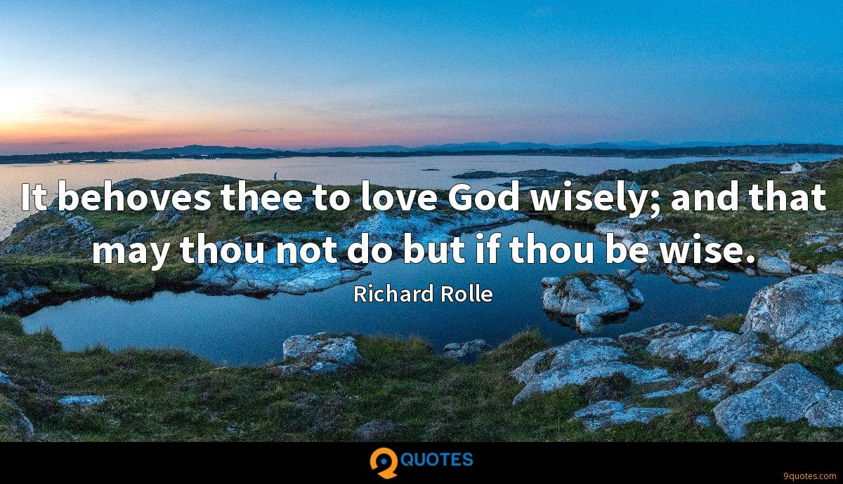 It behoves thee to love God wisely; and that may thou not do but if thou be wise.