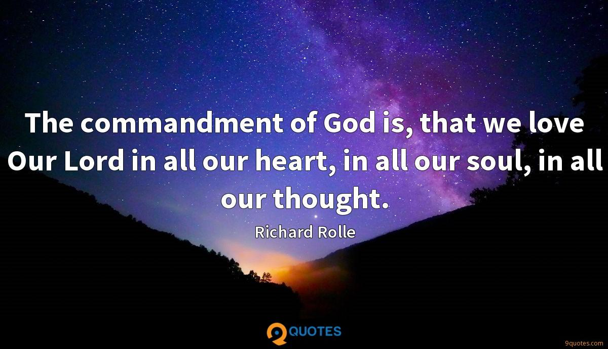 The commandment of God is, that we love Our Lord in all our heart, in all our soul, in all our thought.