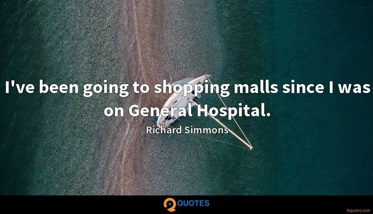 I've been going to shopping malls since I was on General Hospital.
