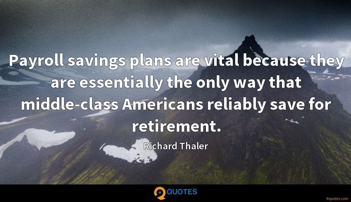 Payroll savings plans are vital because they are essentially the only way that middle-class Americans reliably save for retirement.