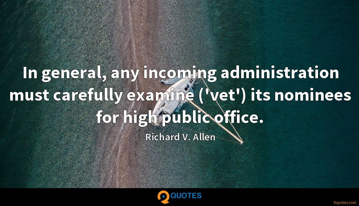 In general, any incoming administration must carefully examine ('vet') its nominees for high public office.