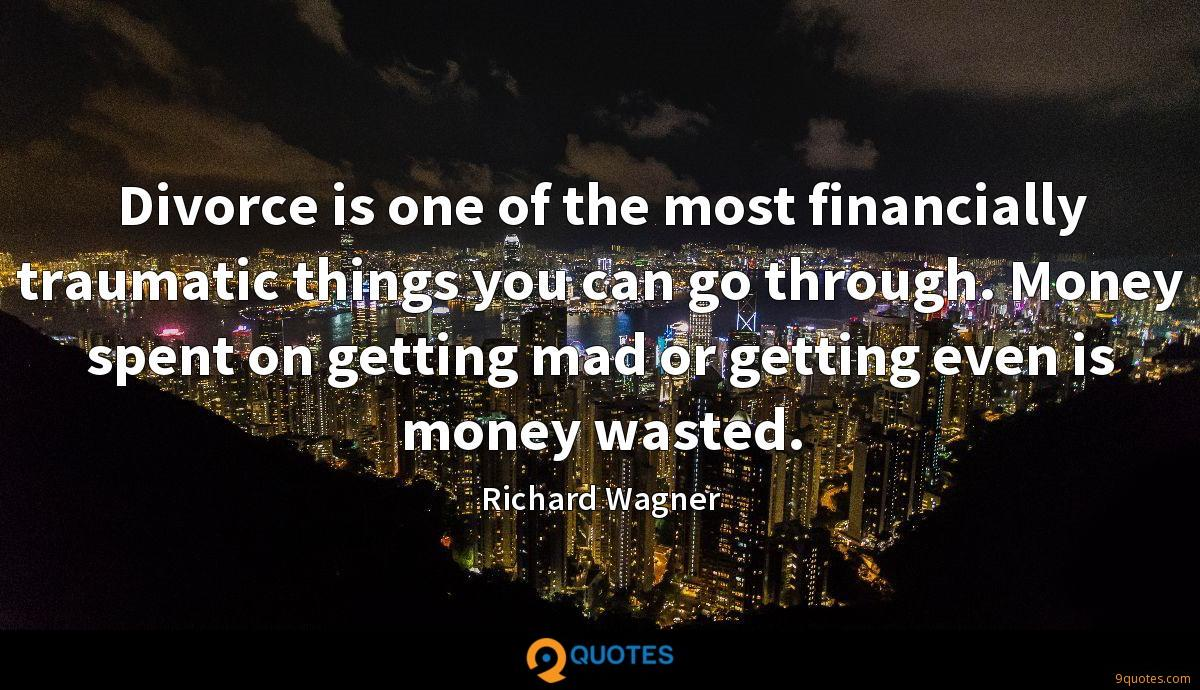 Divorce is one of the most financially traumatic things you can go through. Money spent on getting mad or getting even is money wasted.