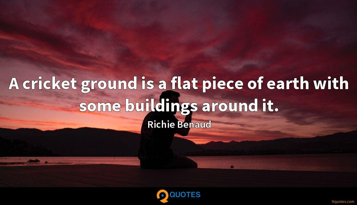 A cricket ground is a flat piece of earth with some buildings around it.