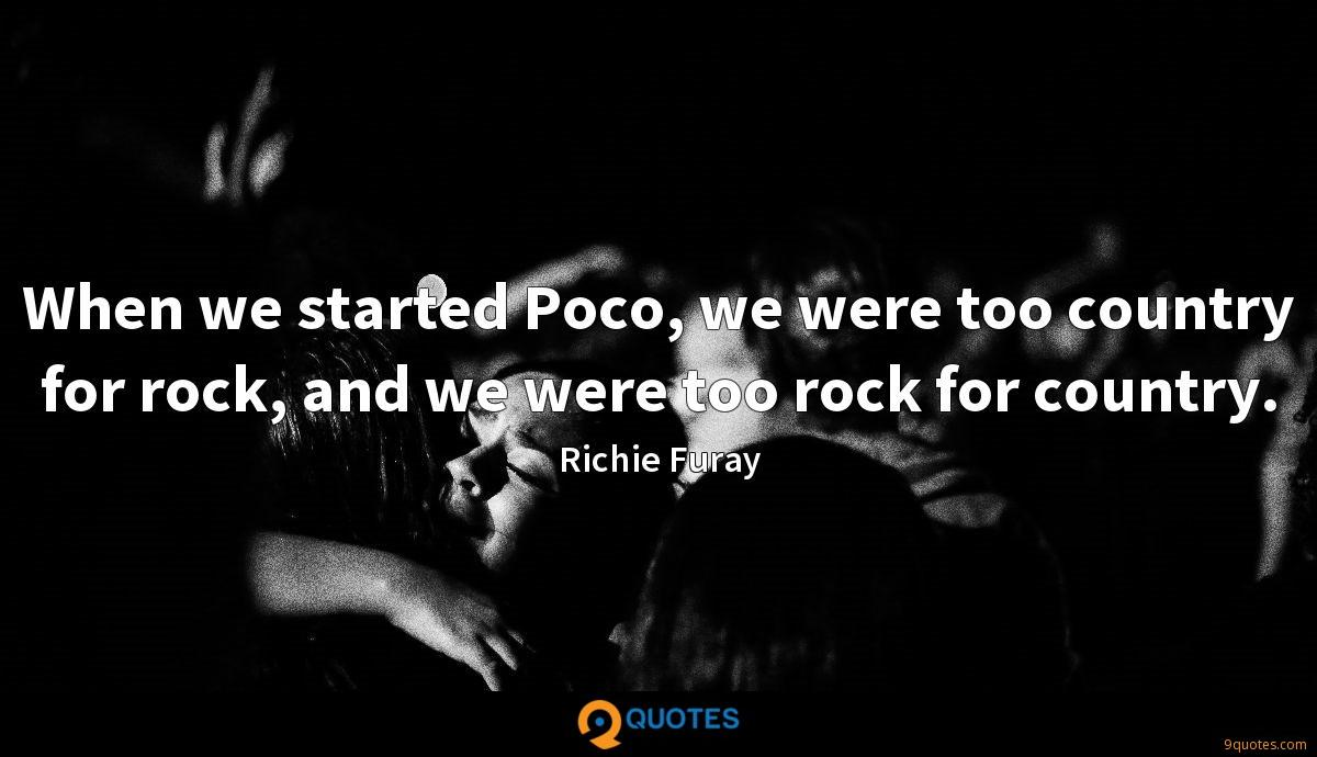 When we started Poco, we were too country for rock, and we were too rock for country.